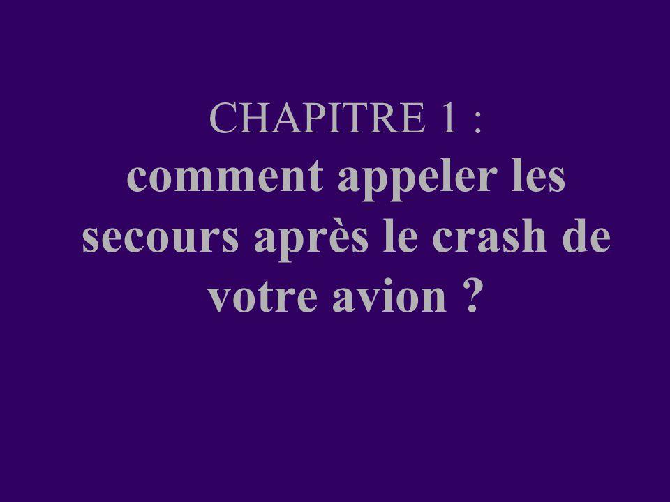 CHAPITRE 1 : comment appeler les secours après le crash de votre avion