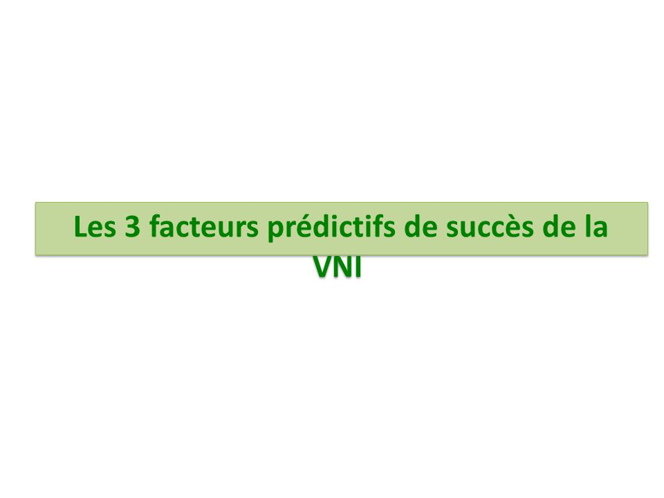 Les 3 facteurs prédictifs de succès de la VNI