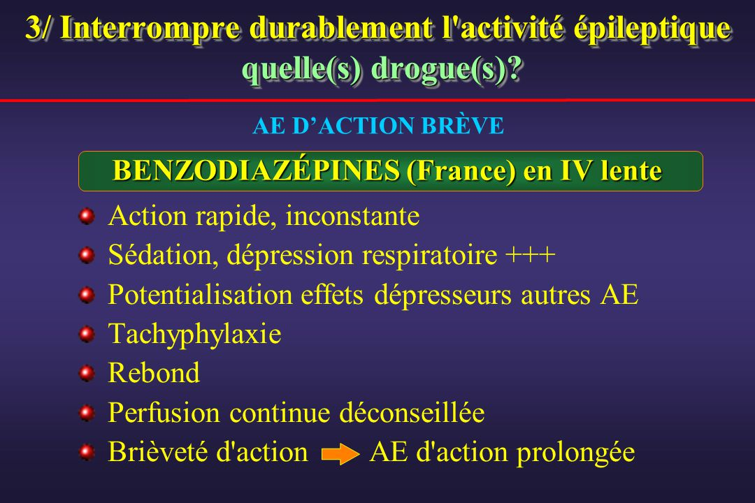 3/ Interrompre durablement l activité épileptique quelle(s) drogue(s)