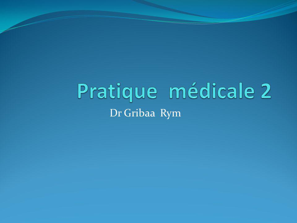 Pratique médicale 2 Dr Gribaa Rym
