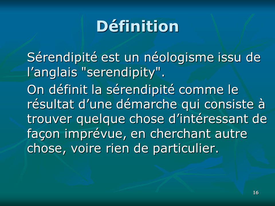 Définition Sérendipité est un néologisme issu de l'anglais serendipity .