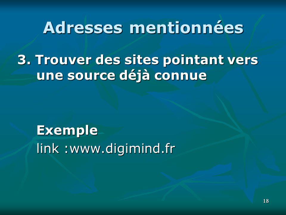 Adresses mentionnées 3. Trouver des sites pointant vers une source déjà connue. Exemple. link :www.digimind.fr.