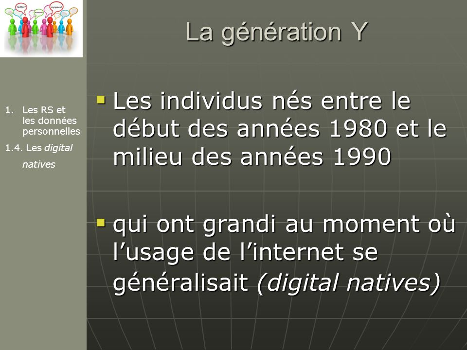 La génération Y Les individus nés entre le début des années 1980 et le milieu des années 1990.