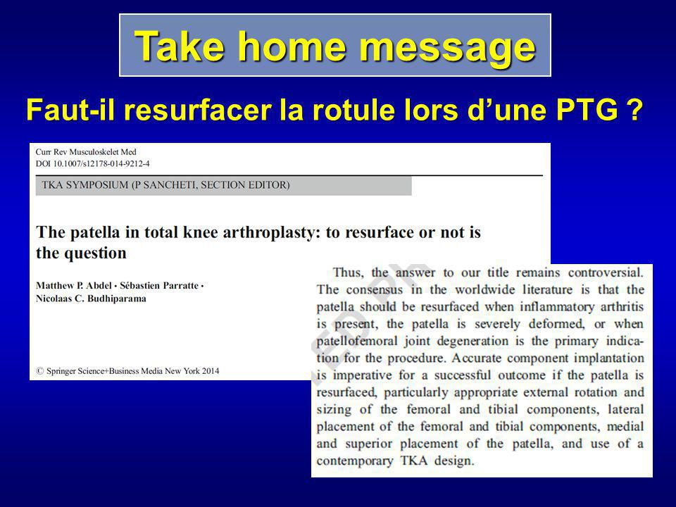 Take home message Faut-il resurfacer la rotule lors d'une PTG