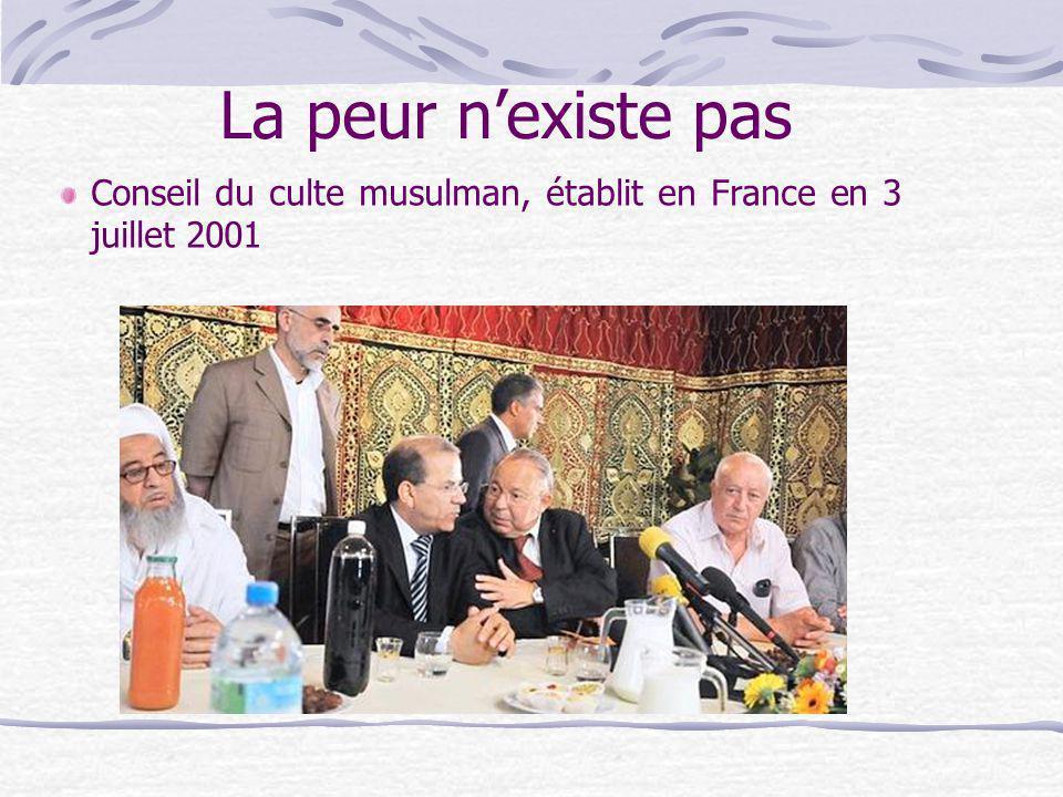 La peur n'existe pas Conseil du culte musulman, établit en France en 3 juillet 2001