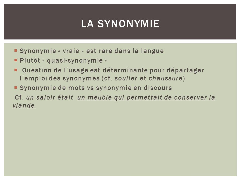 La synonymie Synonymie « vraie » est rare dans la langue