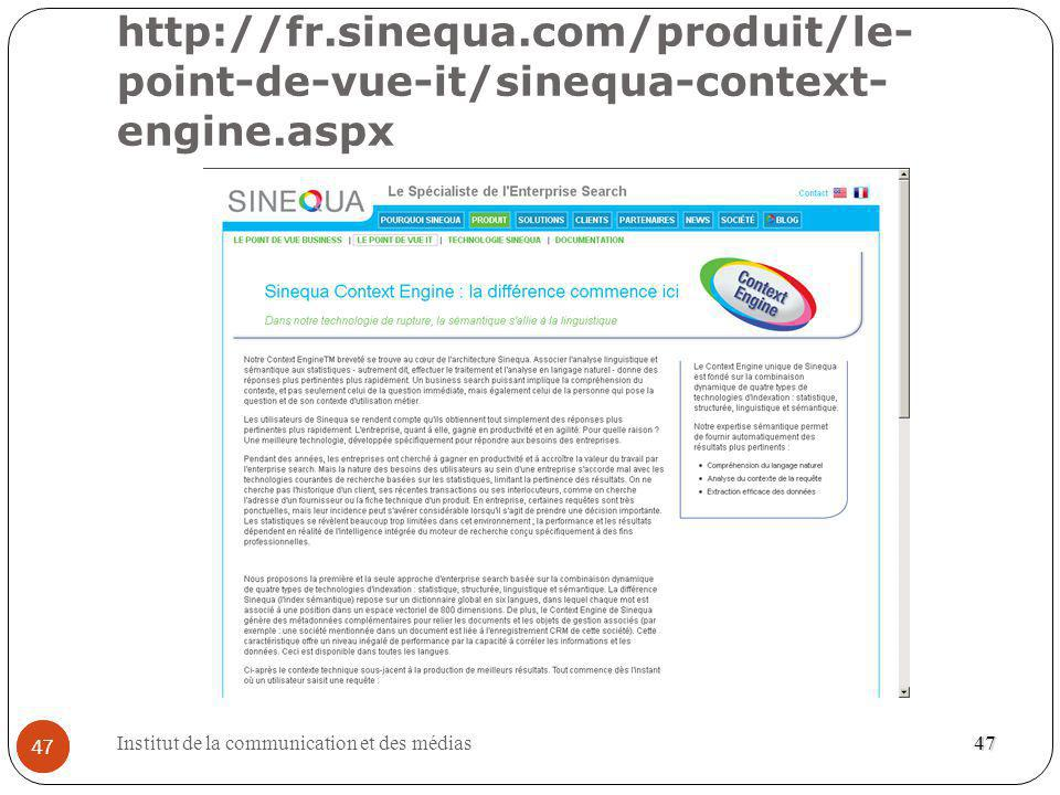 http://fr.sinequa.com/produit/le-point-de-vue-it/sinequa-context-engine.aspx 47. Institut de la communication et des médias.