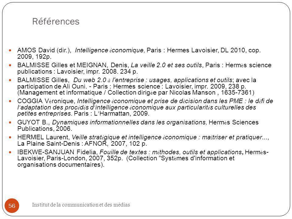 Références AMOS David (dir.), Intelligence économique, Paris : Hermes Lavoisier, DL 2010, cop. 2009, 192p.