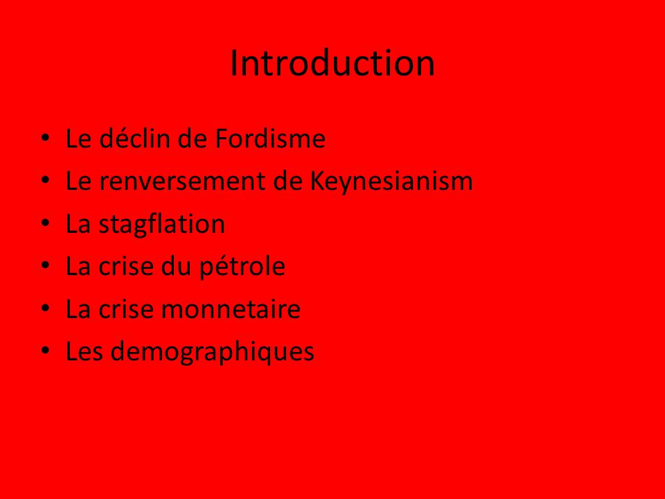 Introduction Le déclin de Fordisme Le renversement de Keynesianism