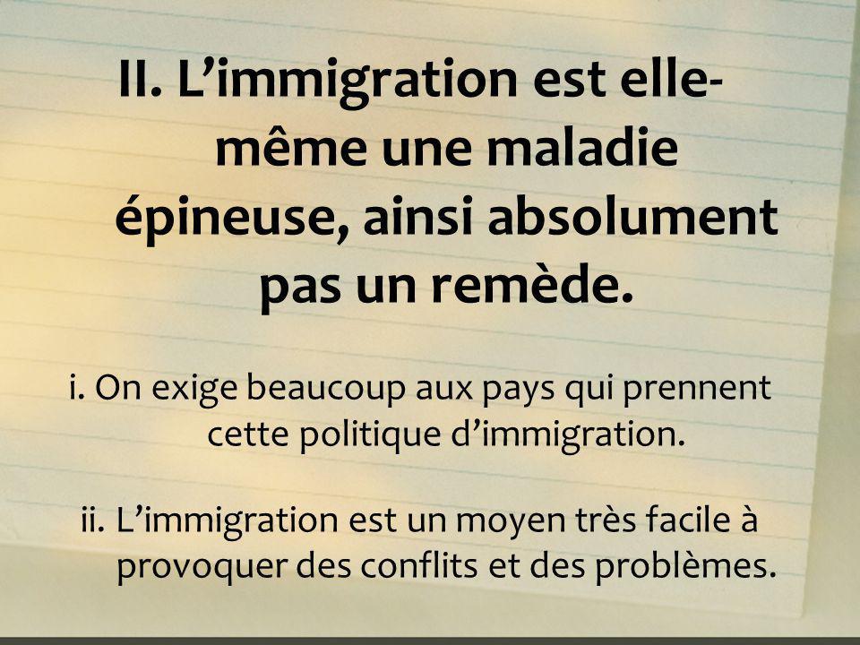 II. L'immigration est elle-même une maladie épineuse, ainsi absolument pas un remède.
