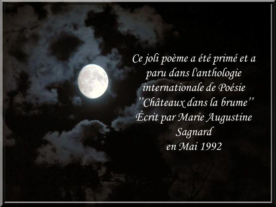 Ce joli poème a été primé et a paru dans l anthologie internationale de Poésie ''Châteaux dans la brume'' Écrit par Marie Augustine Sagnard en Mai 1992
