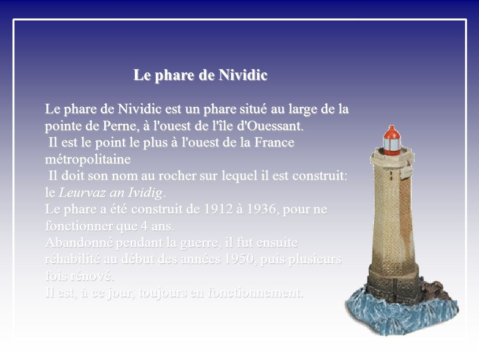 Le phare de Nividic Le phare de Nividic est un phare situé au large de la pointe de Perne, à l ouest de l île d Ouessant.