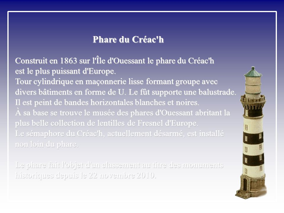 Phare du Créac h Construit en 1863 sur l Île d Ouessant le phare du Créac h. est le plus puissant d Europe.