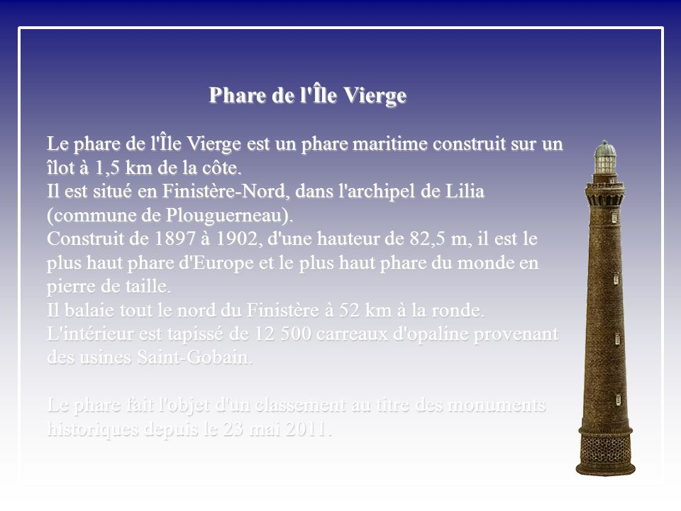 Phare de l Île Vierge Le phare de l Île Vierge est un phare maritime construit sur un îlot à 1,5 km de la côte.