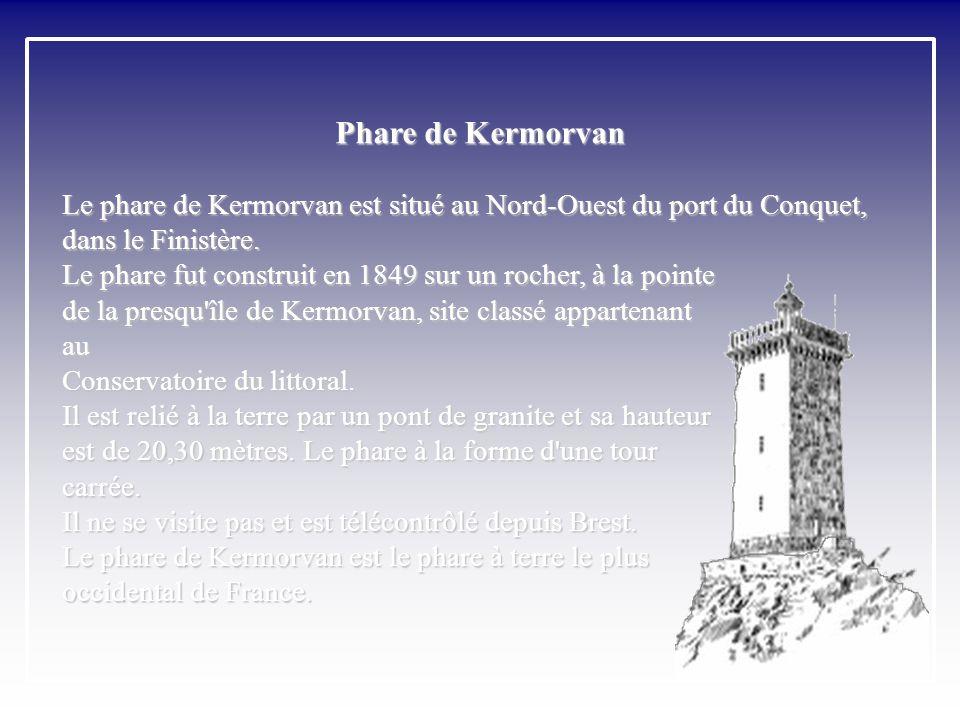 Phare de Kermorvan Le phare de Kermorvan est situé au Nord-Ouest du port du Conquet, dans le Finistère.