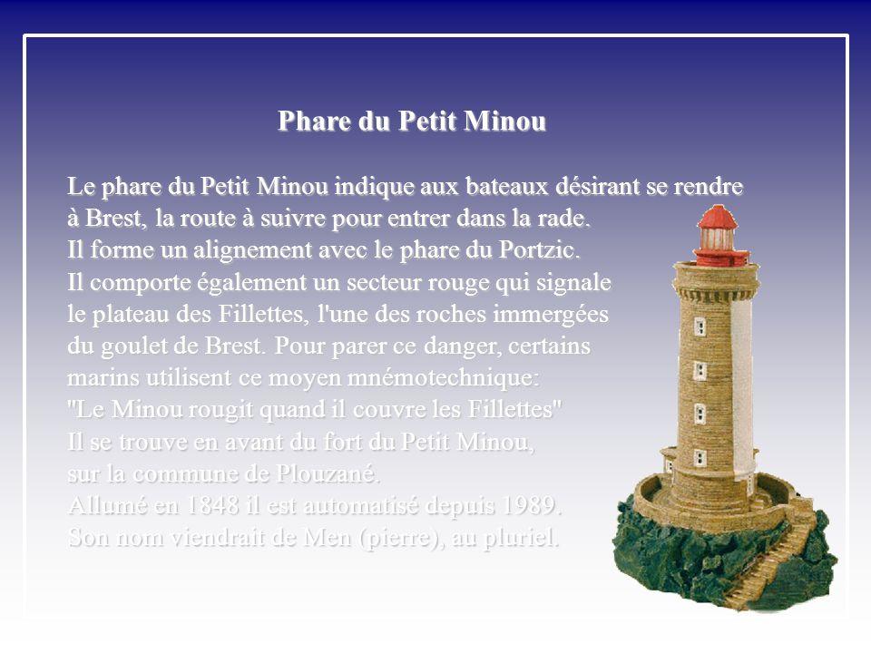 Phare du Petit Minou Le phare du Petit Minou indique aux bateaux désirant se rendre à Brest, la route à suivre pour entrer dans la rade.