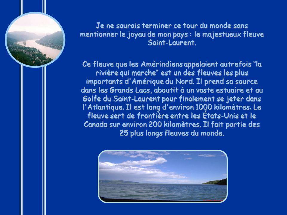 Je ne saurais terminer ce tour du monde sans mentionner le joyau de mon pays : le majestueux fleuve Saint-Laurent.