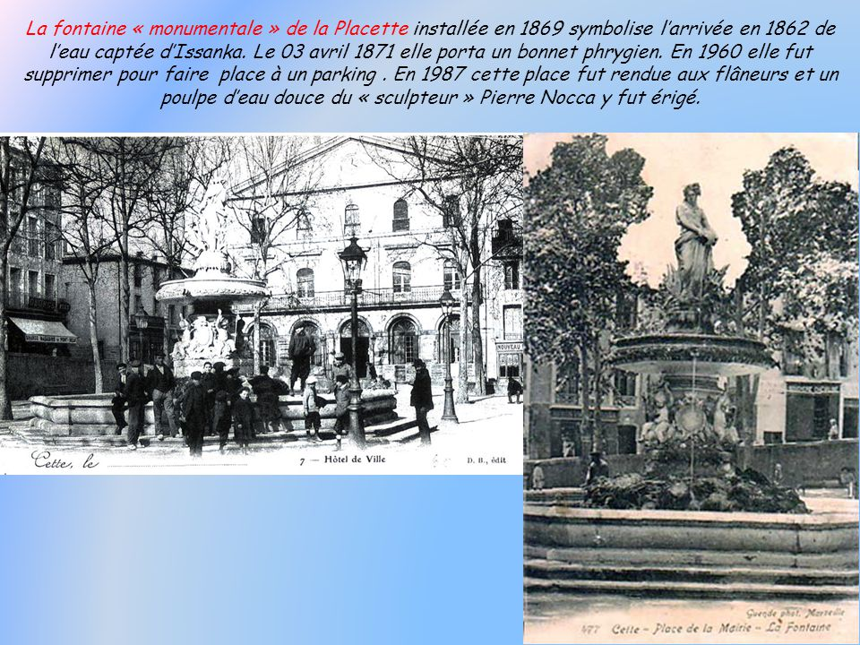 La fontaine « monumentale » de la Placette installée en 1869 symbolise l'arrivée en 1862 de l'eau captée d'Issanka.