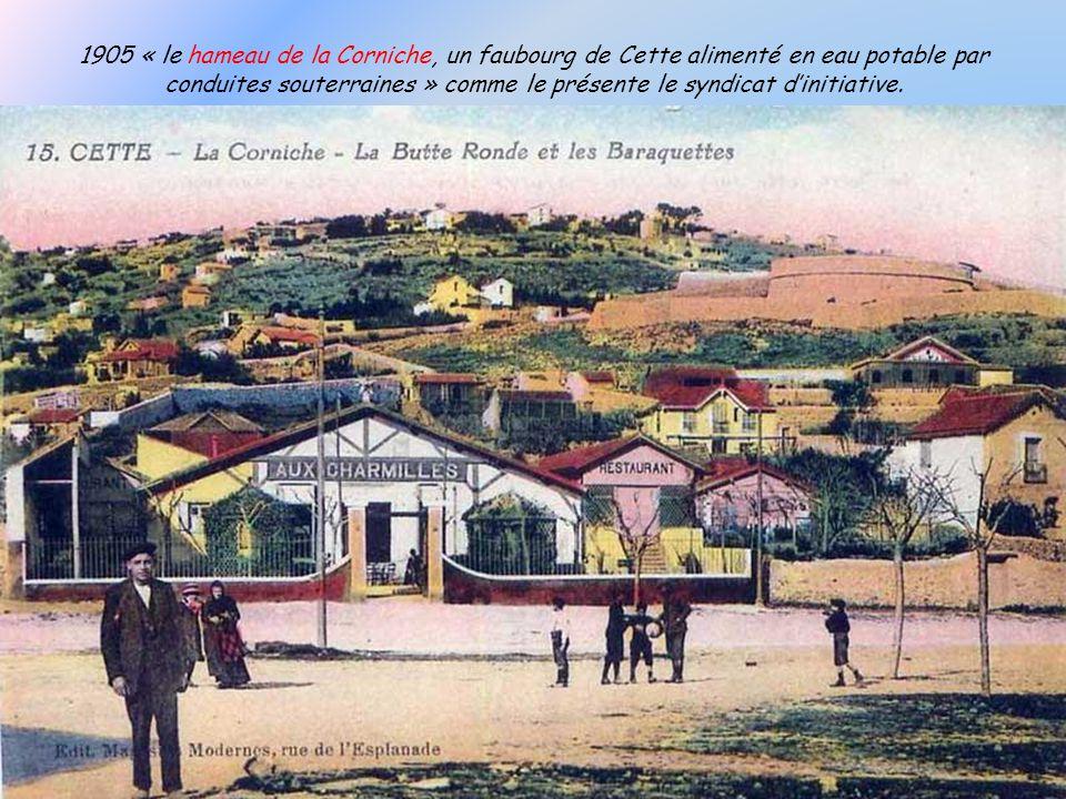 1905 « le hameau de la Corniche, un faubourg de Cette alimenté en eau potable par conduites souterraines » comme le présente le syndicat d'initiative.