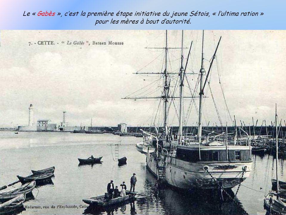 Le « Gabès », c'est la première étape initiative du jeune Sétois, « l'ultima ration » pour les mères à bout d'autorité.