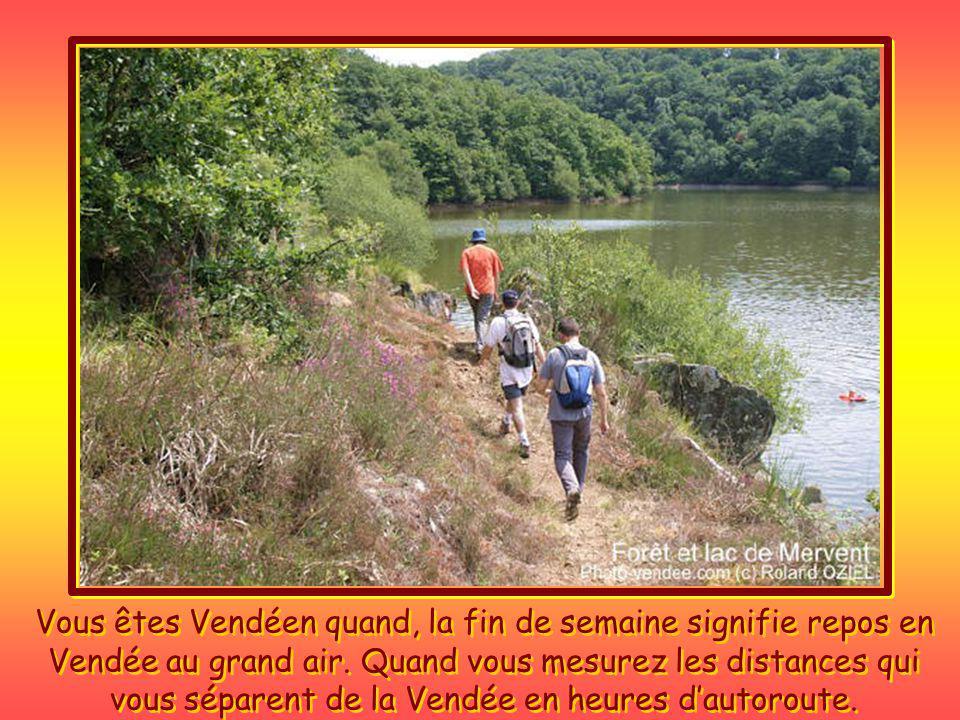 Vous êtes Vendéen quand, la fin de semaine signifie repos en Vendée au grand air.