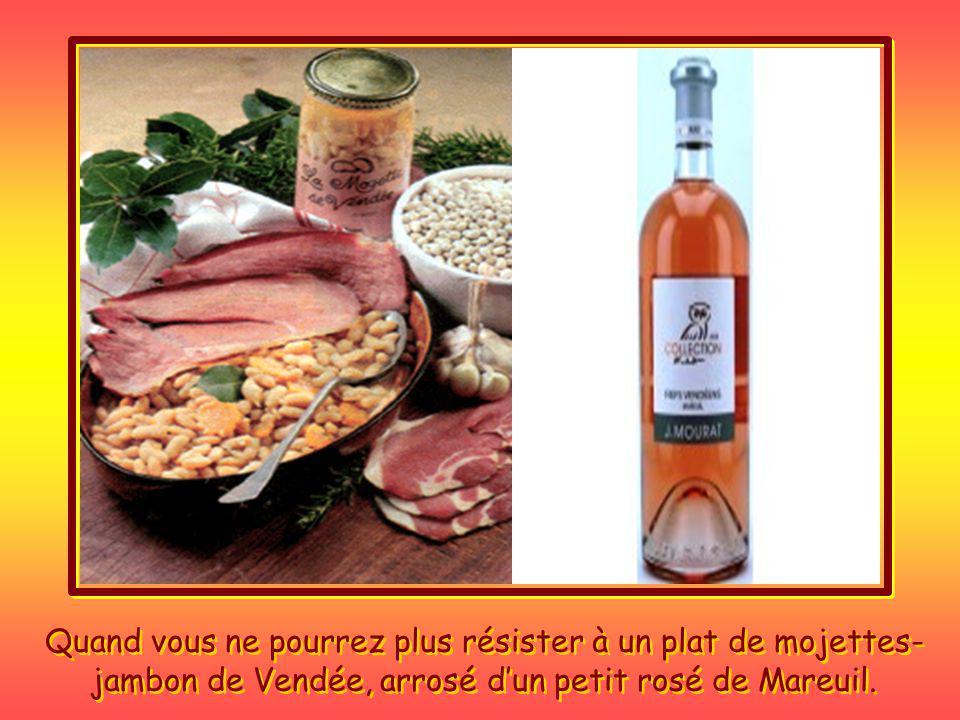 Quand vous ne pourrez plus résister à un plat de mojettes- jambon de Vendée, arrosé d'un petit rosé de Mareuil.