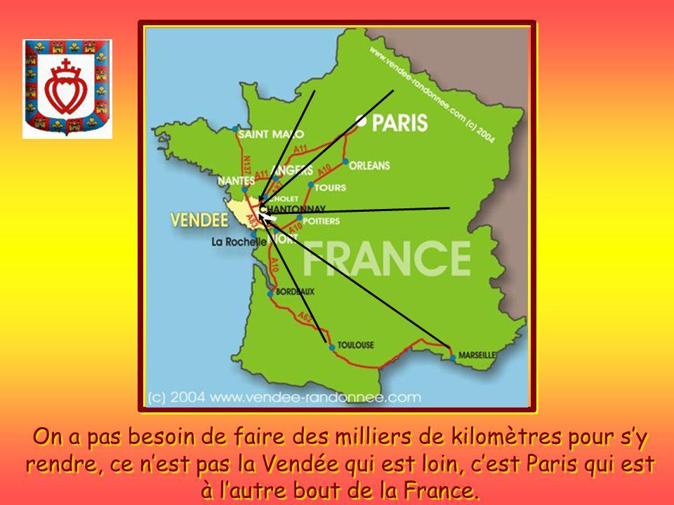 On a pas besoin de faire des milliers de kilomètres pour s'y rendre, ce n'est pas la Vendée qui est loin, c'est Paris qui est à l'autre bout de la France.