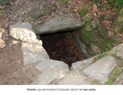 Chemin (qui permettait à Cadoudal de fuir) et une cache.