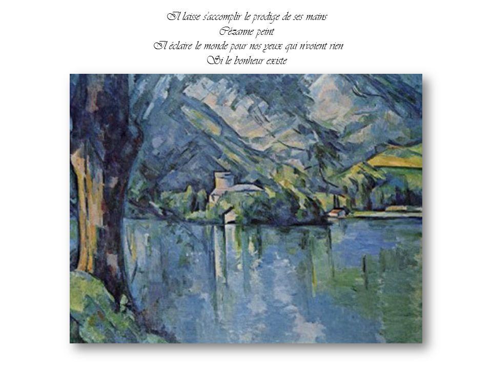 Il laisse s accomplir le prodige de ses mains Cézanne peint