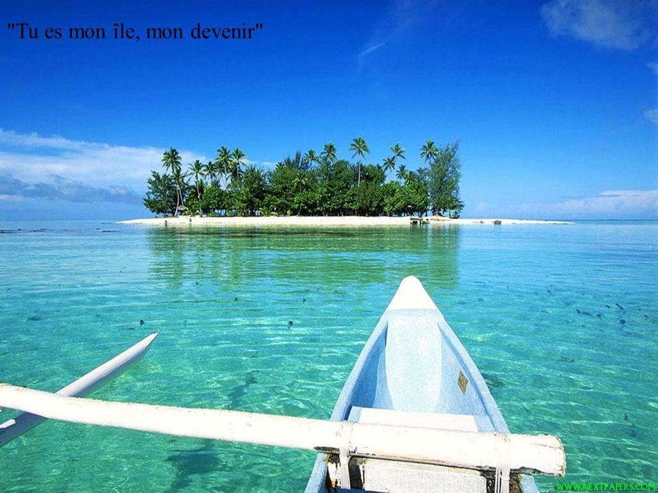Tu es mon île, mon devenir