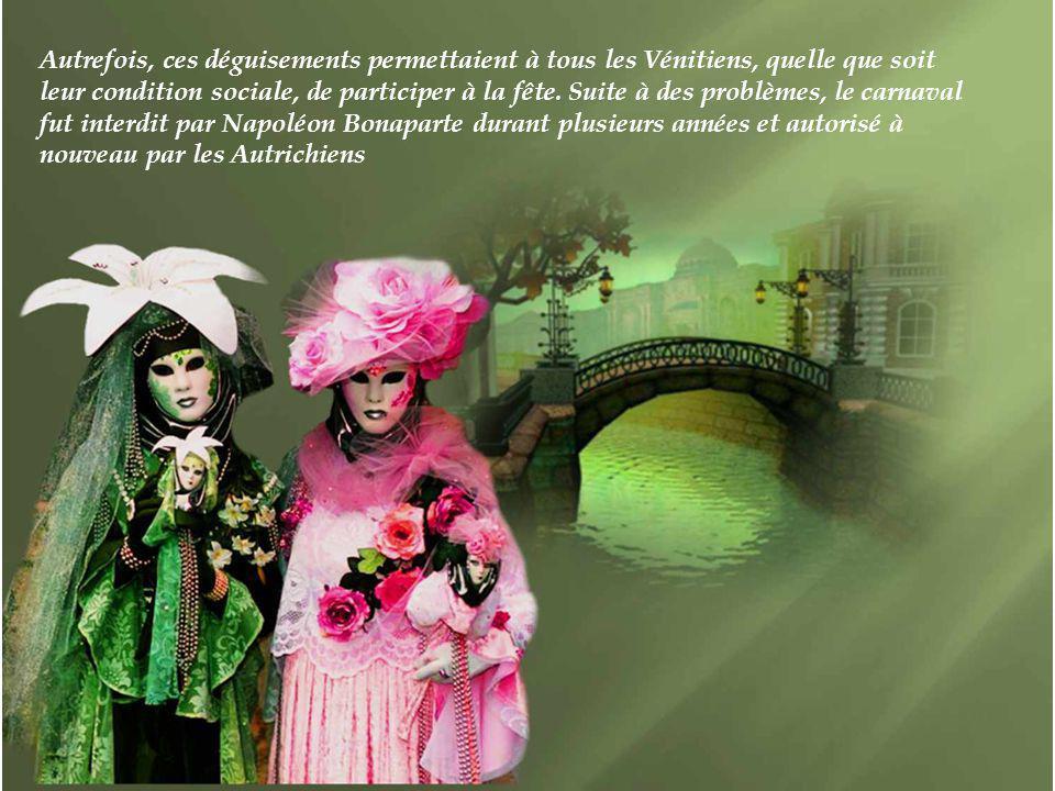 Autrefois, ces déguisements permettaient à tous les Vénitiens, quelle que soit leur condition sociale, de participer à la fête.