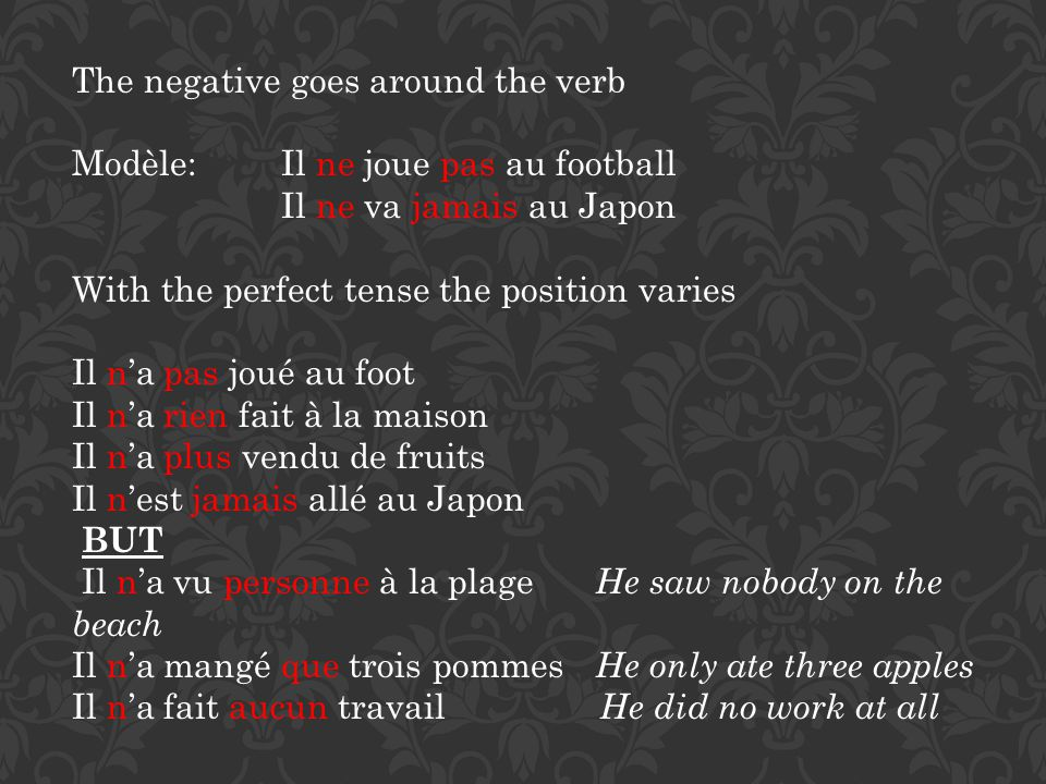 The negative goes around the verb