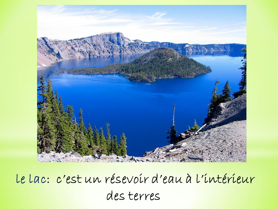 le lac: c'est un résevoir d'eau à l'intérieur des terres