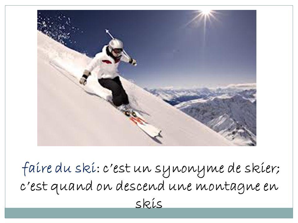 faire du ski: c'est un synonyme de skier; c'est quand on descend une montagne en skis