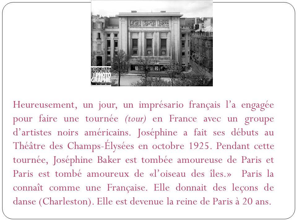 Heureusement, un jour, un imprésario français l'a engagée pour faire une tournée (tour) en France avec un groupe d'artistes noirs américains.