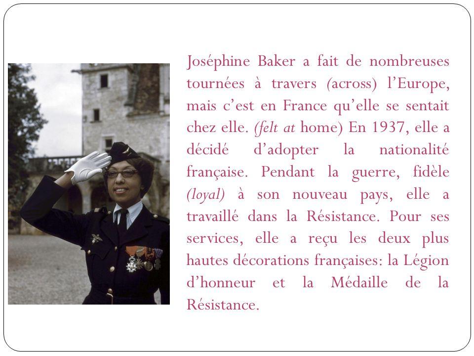 Joséphine Baker a fait de nombreuses tournées à travers (across) l'Europe, mais c'est en France qu'elle se sentait chez elle.