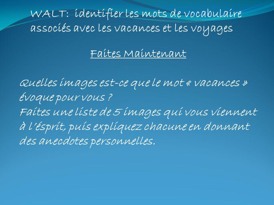 WALT: identifier les mots de vocabulaire associés avec les vacances et les voyages
