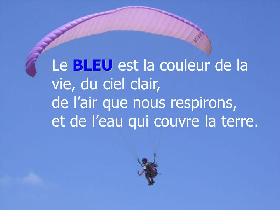 Le BLEU est la couleur de la vie, du ciel clair, de l'air que nous respirons, et de l'eau qui couvre la terre.