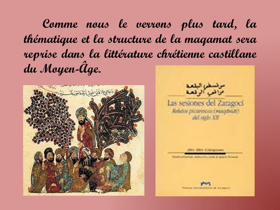 Comme nous le verrons plus tard, la thématique et la structure de la maqamat sera reprise dans la littérature chrétienne castillane du Moyen-Âge.