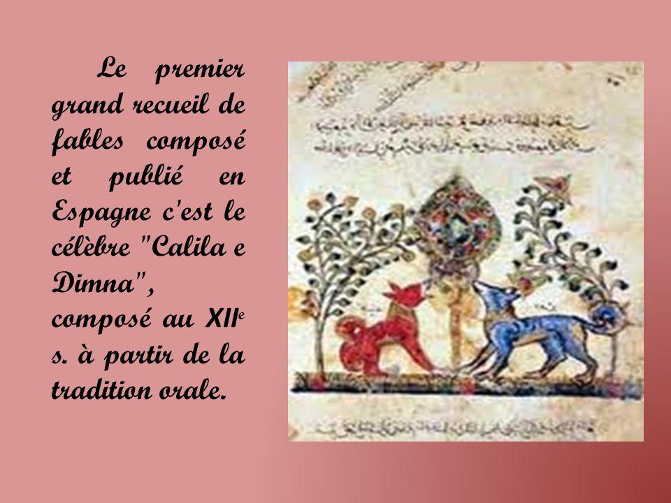 Le premier grand recueil de fables composé et publié en Espagne c est le célèbre Calila e Dimna , composé au XIIe s.