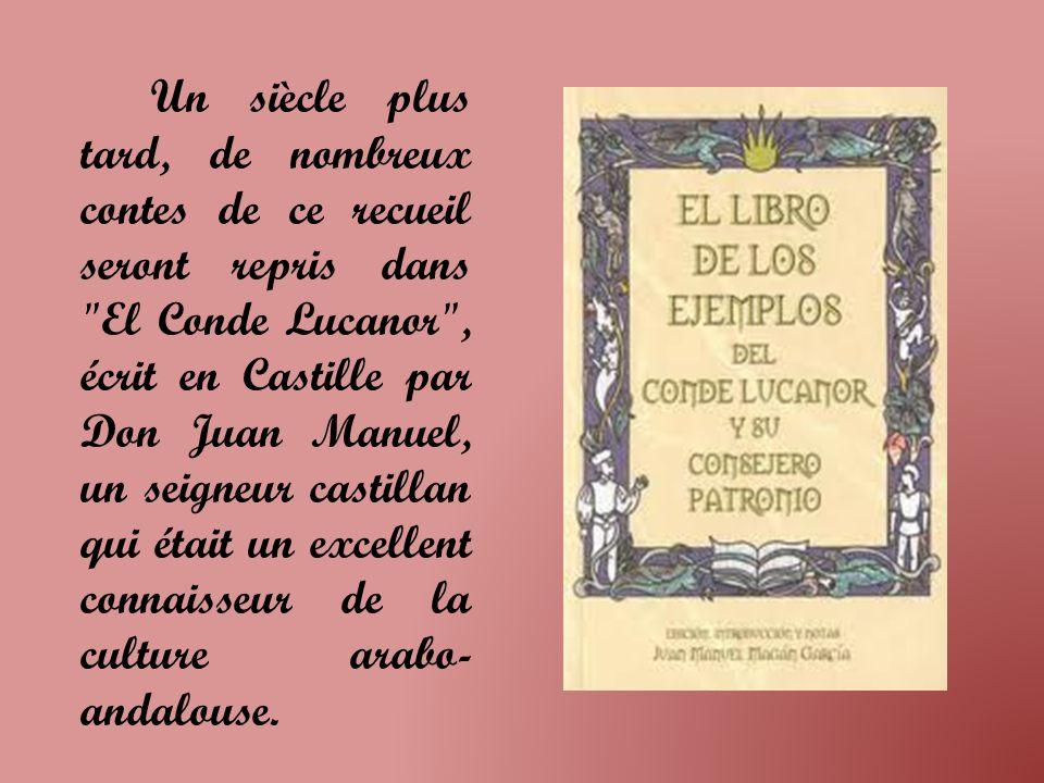 Un siècle plus tard, de nombreux contes de ce recueil seront repris dans El Conde Lucanor , écrit en Castille par Don Juan Manuel, un seigneur castillan qui était un excellent connaisseur de la culture arabo-andalouse.