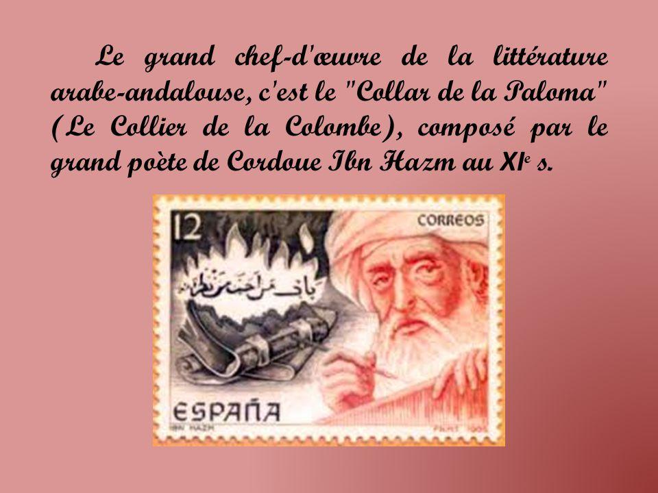 Le grand chef-d œuvre de la littérature arabe-andalouse, c est le Collar de la Paloma (Le Collier de la Colombe), composé par le grand poète de Cordoue Ibn Hazm au XIe s.