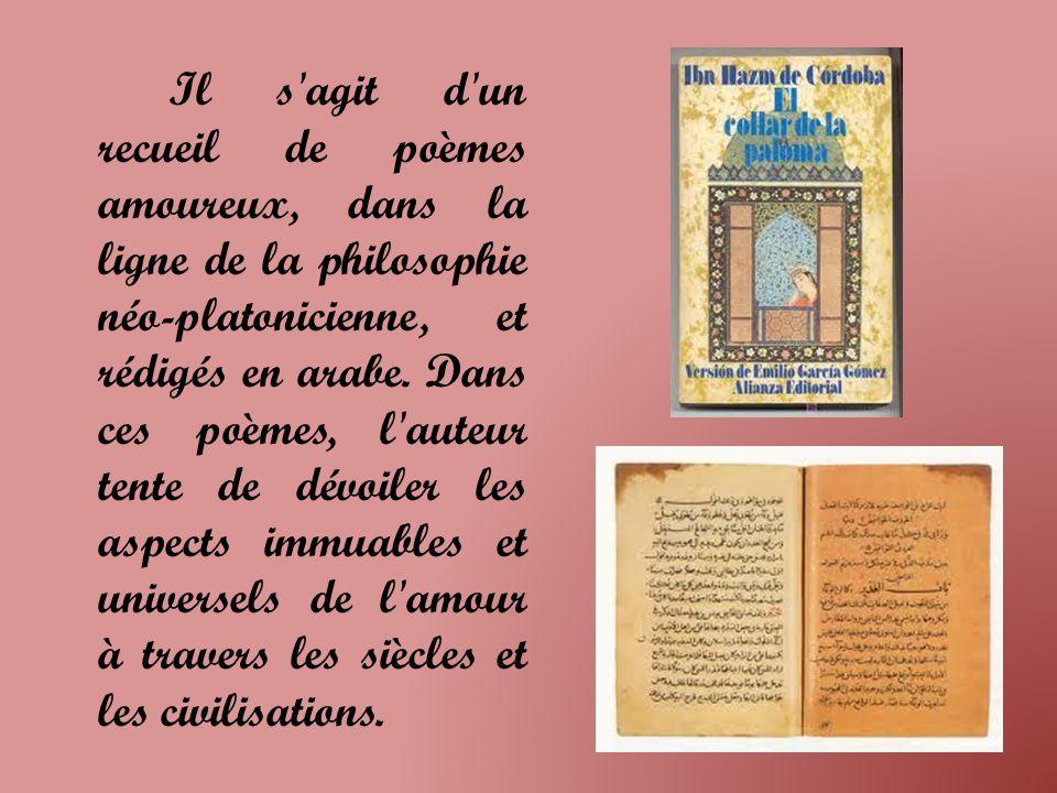 Il s agit d un recueil de poèmes amoureux, dans la ligne de la philosophie néo-platonicienne, et rédigés en arabe.