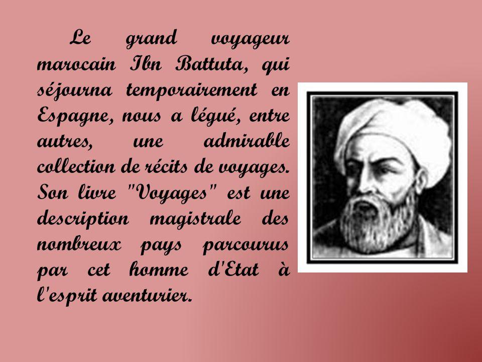 Le grand voyageur marocain Ibn Battuta, qui séjourna temporairement en Espagne, nous a légué, entre autres, une admirable collection de récits de voyages.