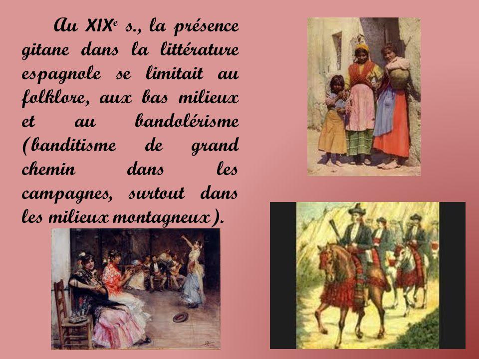 Au XIXe s., la présence gitane dans la littérature espagnole se limitait au folklore, aux bas milieux et au bandolérisme (banditisme de grand chemin dans les campagnes, surtout dans les milieux montagneux).