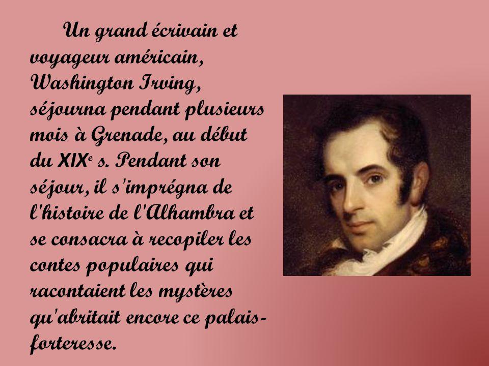Un grand écrivain et voyageur américain, Washington Irving, séjourna pendant plusieurs mois à Grenade, au début du XIXe s.