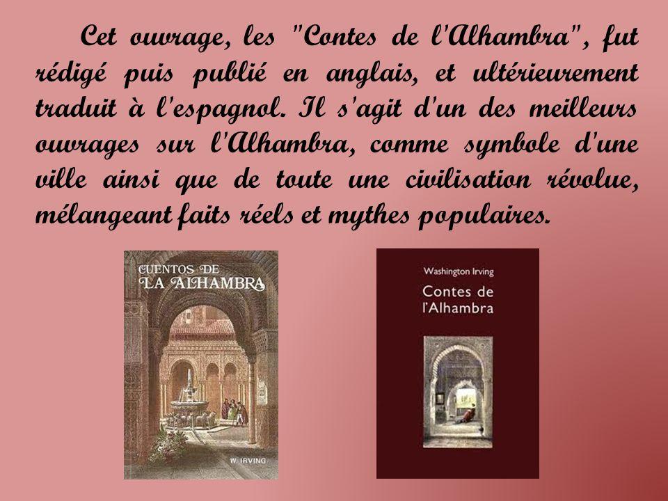 Cet ouvrage, les Contes de l Alhambra , fut rédigé puis publié en anglais, et ultérieurement traduit à l espagnol.