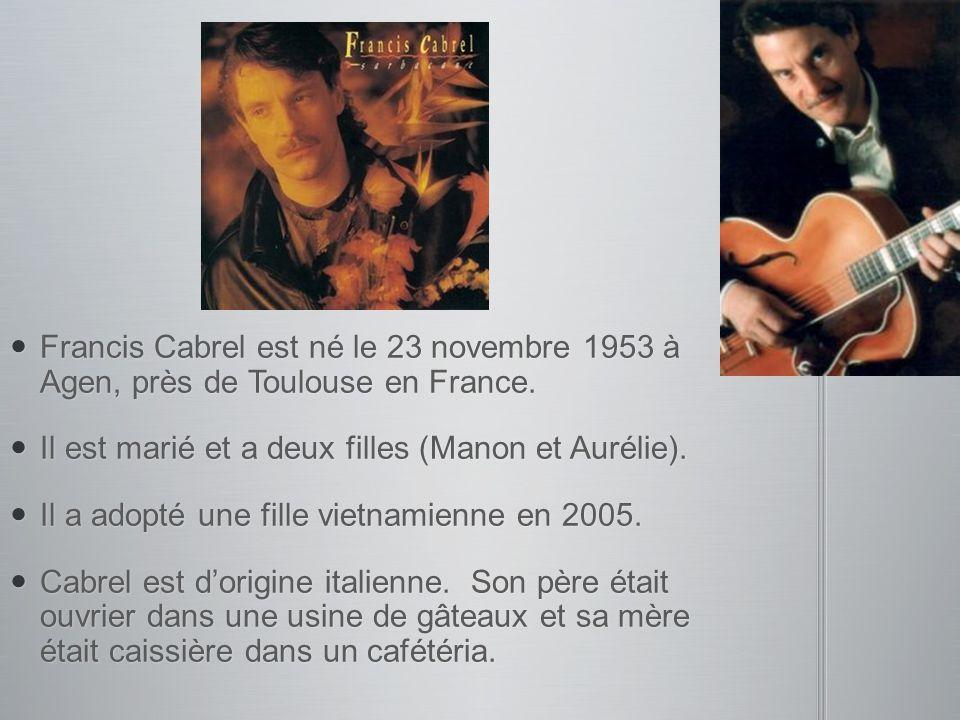 Francis Cabrel est né le 23 novembre 1953 à Agen, près de Toulouse en France.