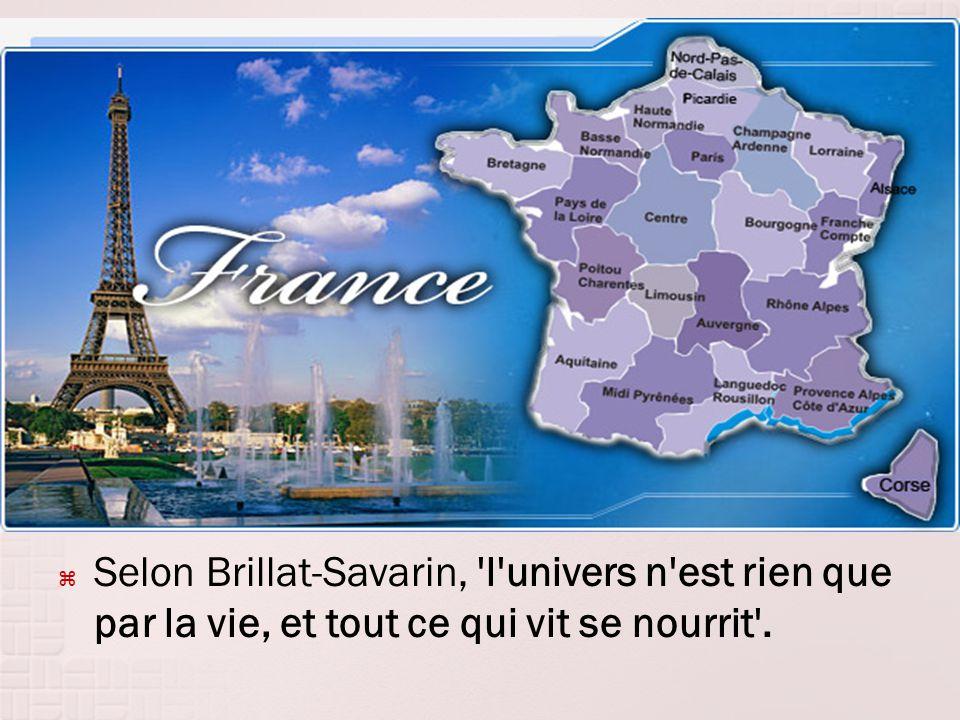 Selon Brillat-Savarin, l univers n est rien que par la vie, et tout ce qui vit se nourrit .