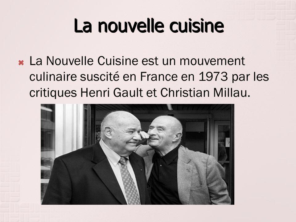 La nouvelle cuisine La Nouvelle Cuisine est un mouvement culinaire suscité en France en 1973 par les critiques Henri Gault et Christian Millau.